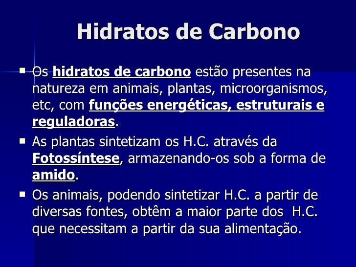 Hidratos de Carbono <ul><li>Os  hidratos de carbono  estão presentes na natureza em animais, plantas, microorganismos, etc...