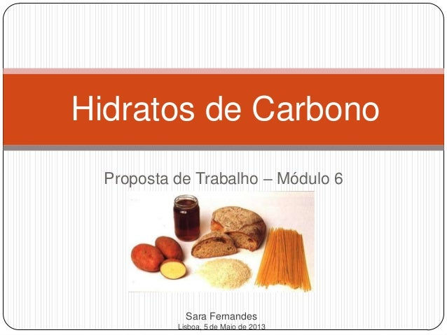 Proposta de Trabalho – Módulo 6Hidratos de CarbonoSara FernandesLisboa, 5 de Maio de 2013