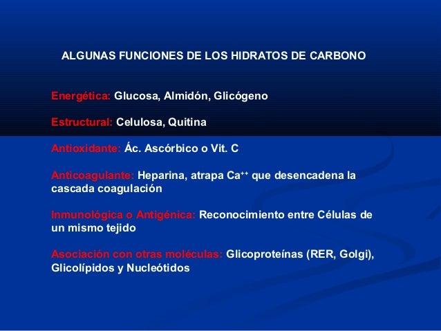 ALGUNAS FUNCIONES DE LOS HIDRATOS DE CARBONOEnergética: Glucosa, Almidón, GlicógenoEstructural: Celulosa, QuitinaAntioxida...