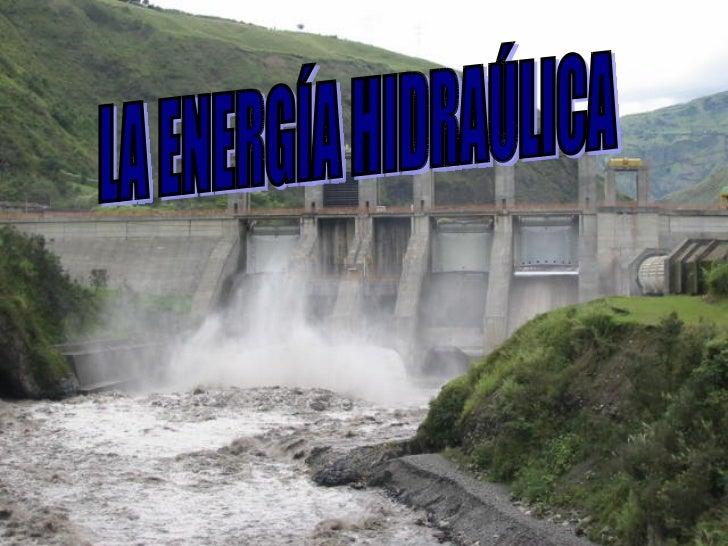 LA ENERGÍA HIDRAÚLICA