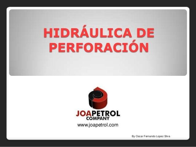 HIDRÁULICA DE PERFORACIÓN    www.joapetrol.com                        By Oscar Fernando Lopez Silva