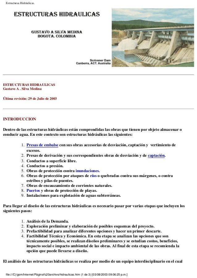 Estructuras Hidráulicas.  ESTRUCTURAS HIDRAULICAS Gustavo A . Silva Medina Última revisión: 29 de Julio de 2003  INTRODUCC...