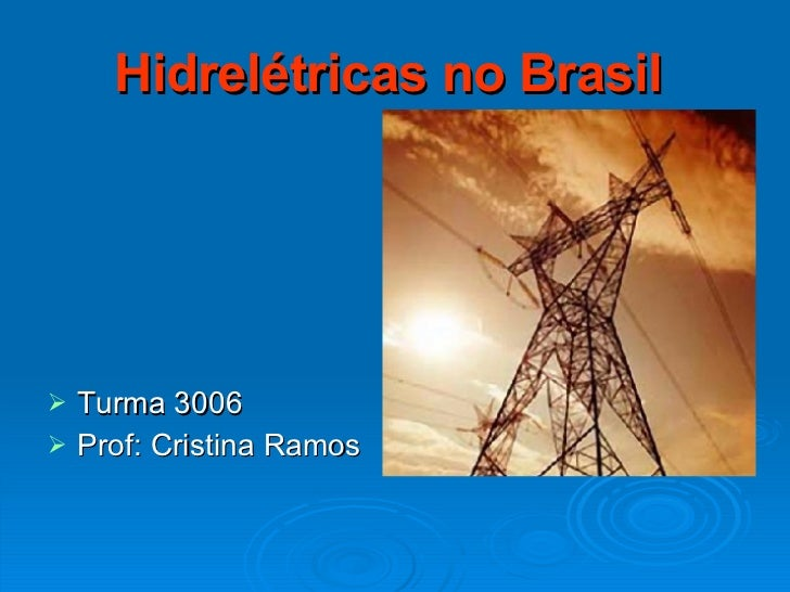 Hidrelétricas no Brasil   <ul><li>Turma 3006  </li></ul><ul><li>Prof: Cristina Ramos </li></ul>