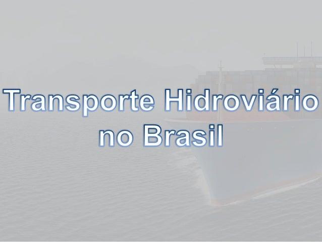 O Brasil conta com mais de 4.000 quilômetros de costa atlântica para navegação, e milhares de quilômetros de rios. Apesar ...