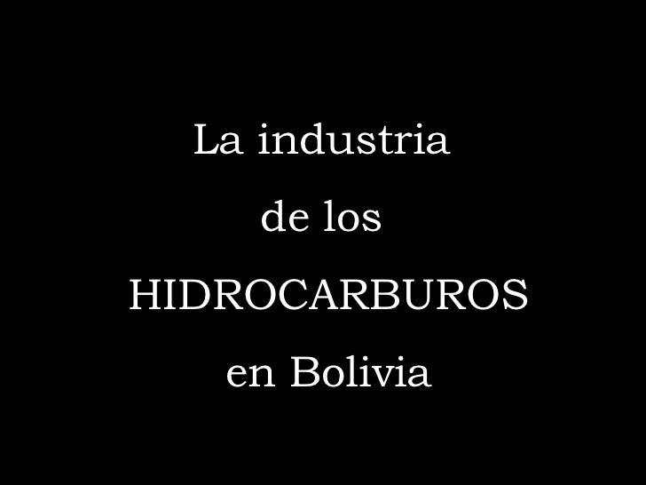 La industria  de los  HIDROCARBUROS en Bolivia