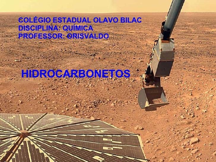 COLÉGIO ESTADUAL OLAVO BILAC DISCIPLINA: QUÍMICA PROFESSOR: ORISVALDO HIDROCARBONETOS