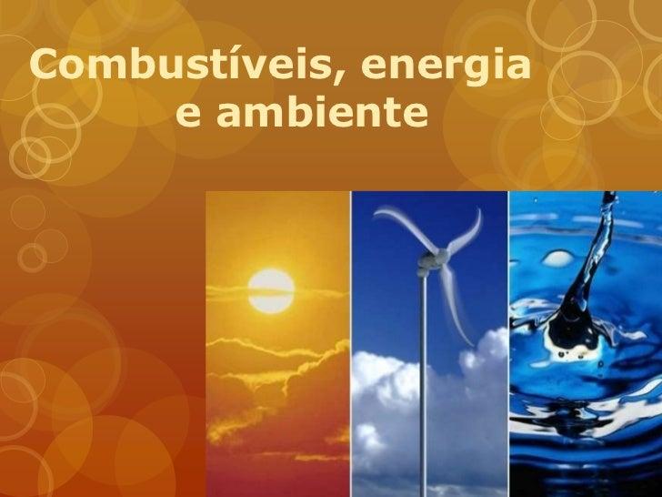 Combustíveis, energia     e ambiente