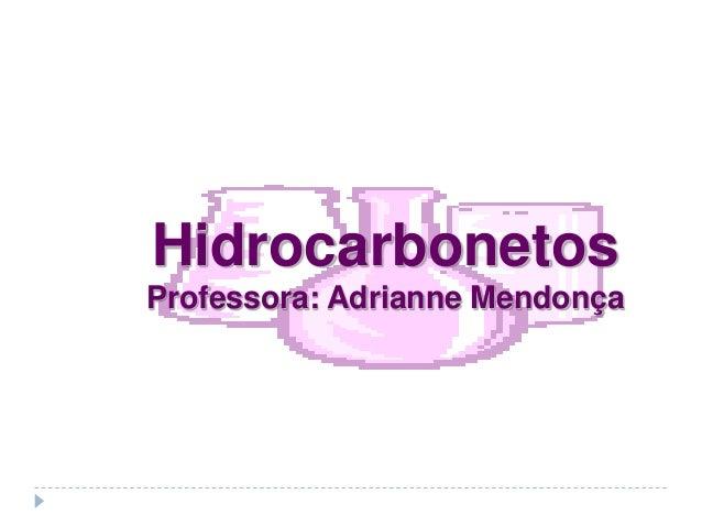 HidrocarbonetosProfessora: Adrianne Mendonça