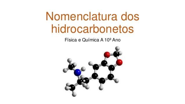 Nomenclatura dos hidrocarbonetos Física e Química A 10º Ano