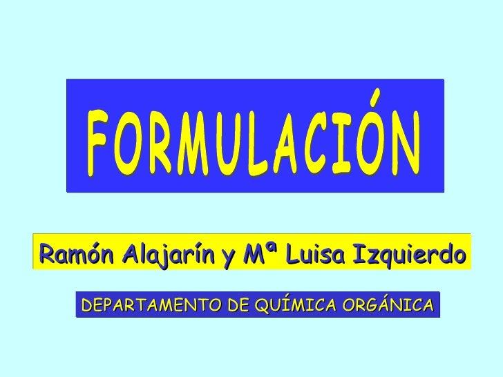 Ramón Alajarín y Mª Luisa Izquierdo FORMULACIÓN DEPARTAMENTO DE QUÍMICA ORGÁNICA