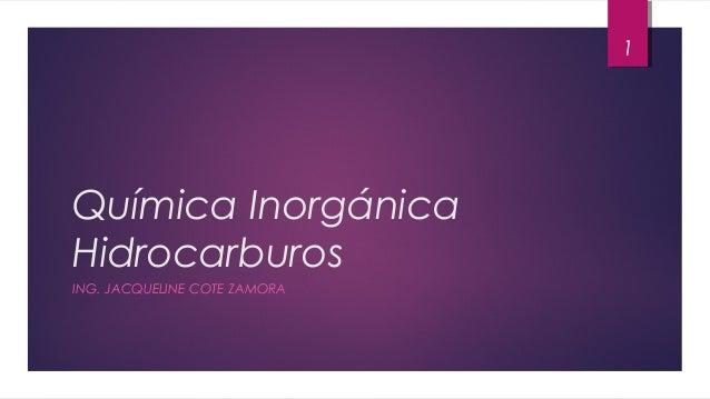 Química Inorgánica Hidrocarburos ING. JACQUELINE COTE ZAMORA 1