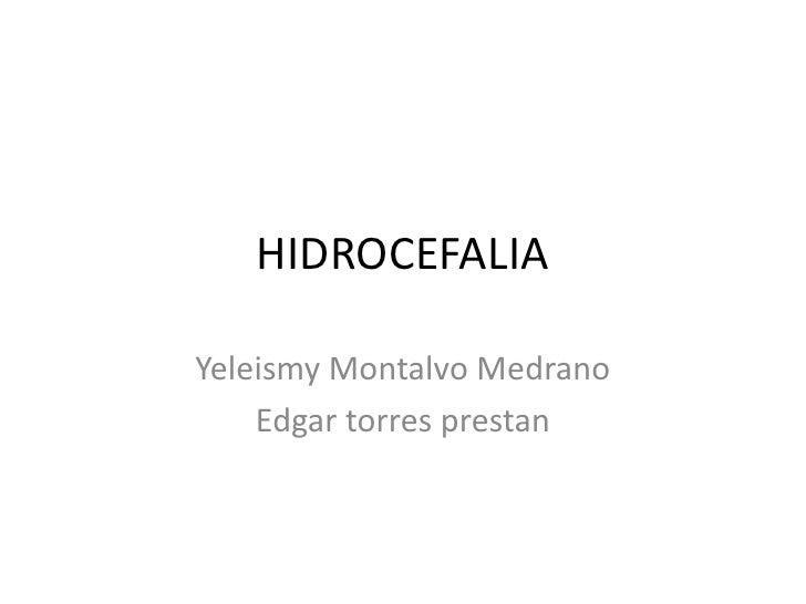 HIDROCEFALIAYeleismy Montalvo Medrano    Edgar torres prestan