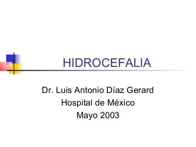 HIDROCEFALIADr. Luis Antonio Díaz Gerard     Hospital de México         Mayo 2003