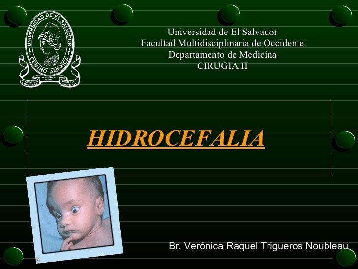 Universidad de El Salvador Facultad Multidisciplinaria de Occidente Departamento de Medicina CIRUGIA II HIDROCEFALIA Br. V...
