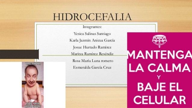 HIDROCEFALIA Integrantes: Yesica Salinas Santiago Karla Jazmín Anicua García Josue Hurtado Ramírez Maritza Ramírez Reséndi...