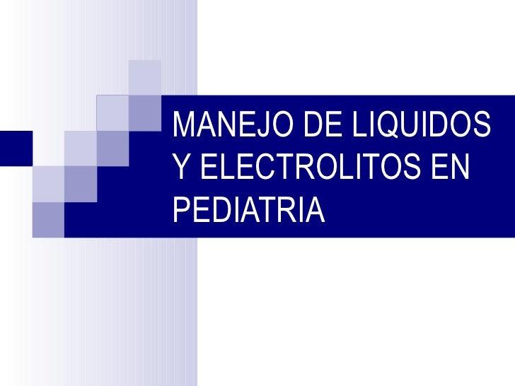 MANEJO DE LIQUIDOSY ELECTROLITOS ENPEDIATRIA