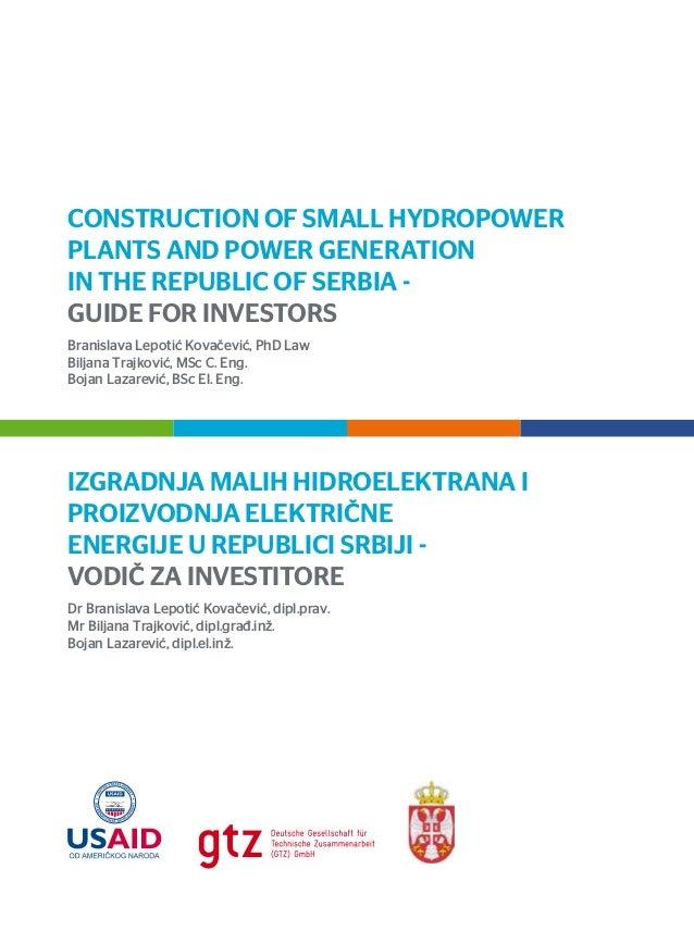 IZGRADNJA MALIH HIDROELEKTRANA I PROIZVODNJA ELEKTRIČNE ENERGIJE U REPUBLICI SRBIJI - VODIČ ZA INVESTITORE Dr Branislava L...
