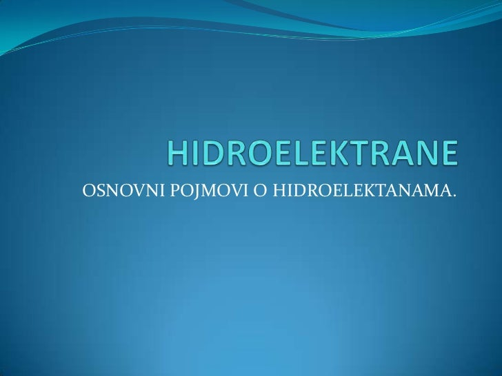 HIDROELEKTRANE<br />OSNOVNI POJMOVI O HIDROELEKTANAMA.<br />