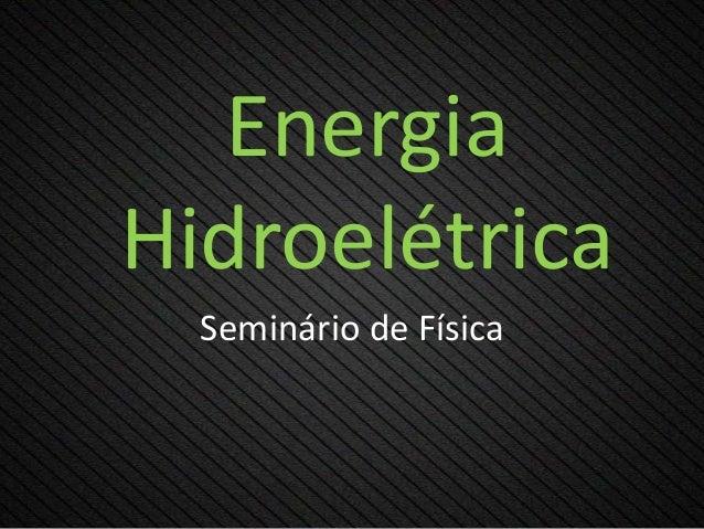 Energia Hidroelétrica Seminário de Física