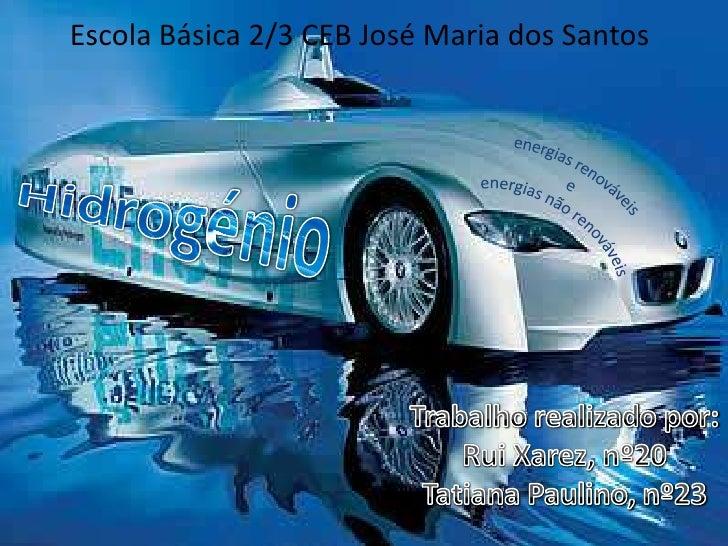 Escola Básica 2/3 CEB José Maria dos Santos<br />Hidrogénio<br />energias renováveis<br />e<br /> energias não renováveis<...