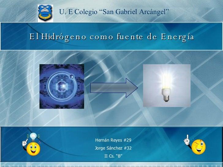 """Hernán Reyes #29 Jorge Sánchez #32 II Cs. """"B"""" U. E Colegio """"San Gabriel Arcángel"""" El Hidrógeno como fuente de Energía"""