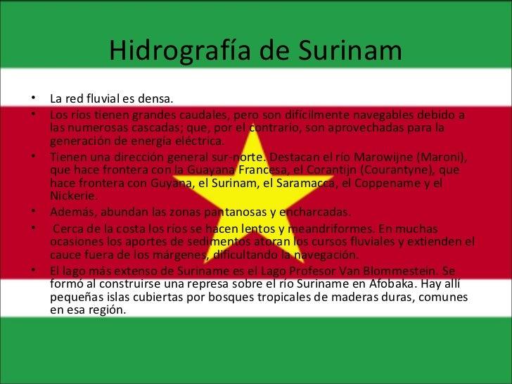 Hidrografía de Surinam <ul><li>La red fluvial es densa.  </li></ul><ul><li>Los ríos tienen grandes caudales, pero son difí...
