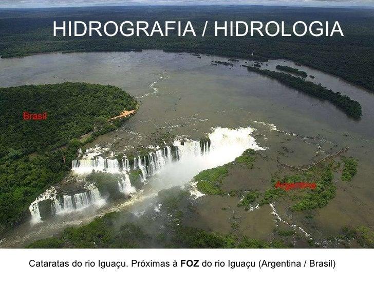 HIDROGRAFIA / HIDROLOGIA Cataratas do rio Iguaçu. Próximas à  FOZ  do rio Iguaçu (Argentina / Brasil)