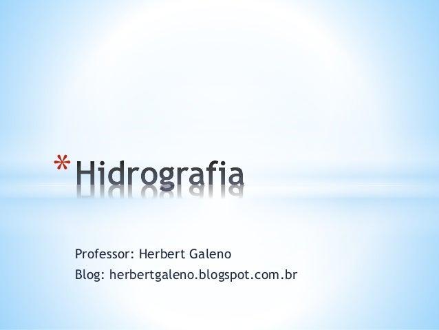 Professor: Herbert Galeno Blog: herbertgaleno.blogspot.com.br *