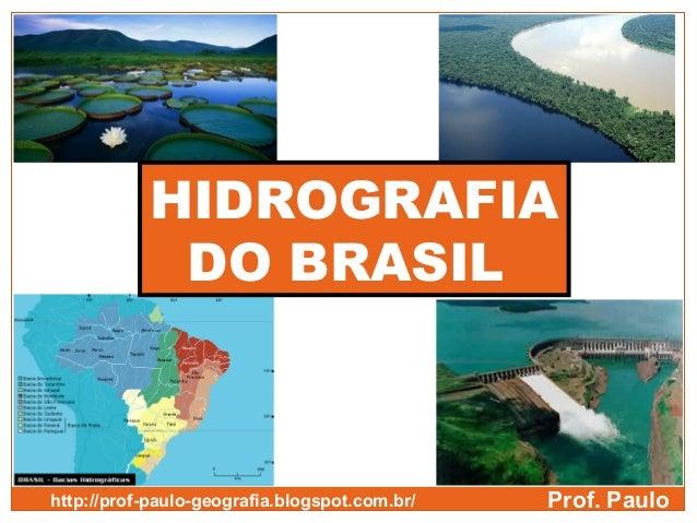 HIDROGRAFIADO BRASILProf. Paulohttp://prof-paulo-geografia.blogspot.com.br/