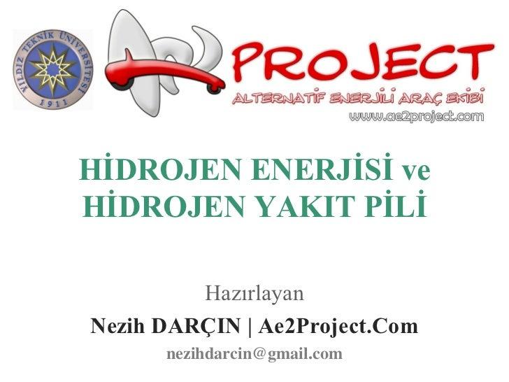 HİDROJEN ENERJİSİ veHİDROJEN YAKIT PİLİ         HazırlayanNezih DARÇIN   Ae2Project.Com      nezihdarcin@gmail.com