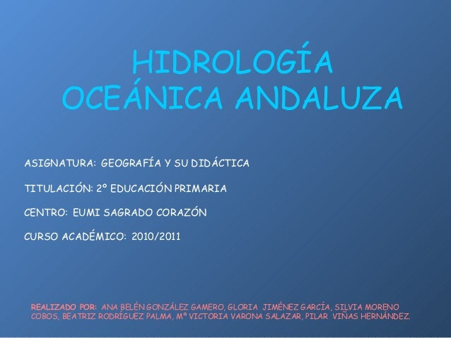 HIDROLOGÍA OCEÁNICA ANDALUZA ASIGNATURA: GEOGRAFÍA Y SU DIDÁCTICA TITULACIÓN: 2º EDUCACIÓN PRIMARIA CENTRO: EUMI SAGRADO C...