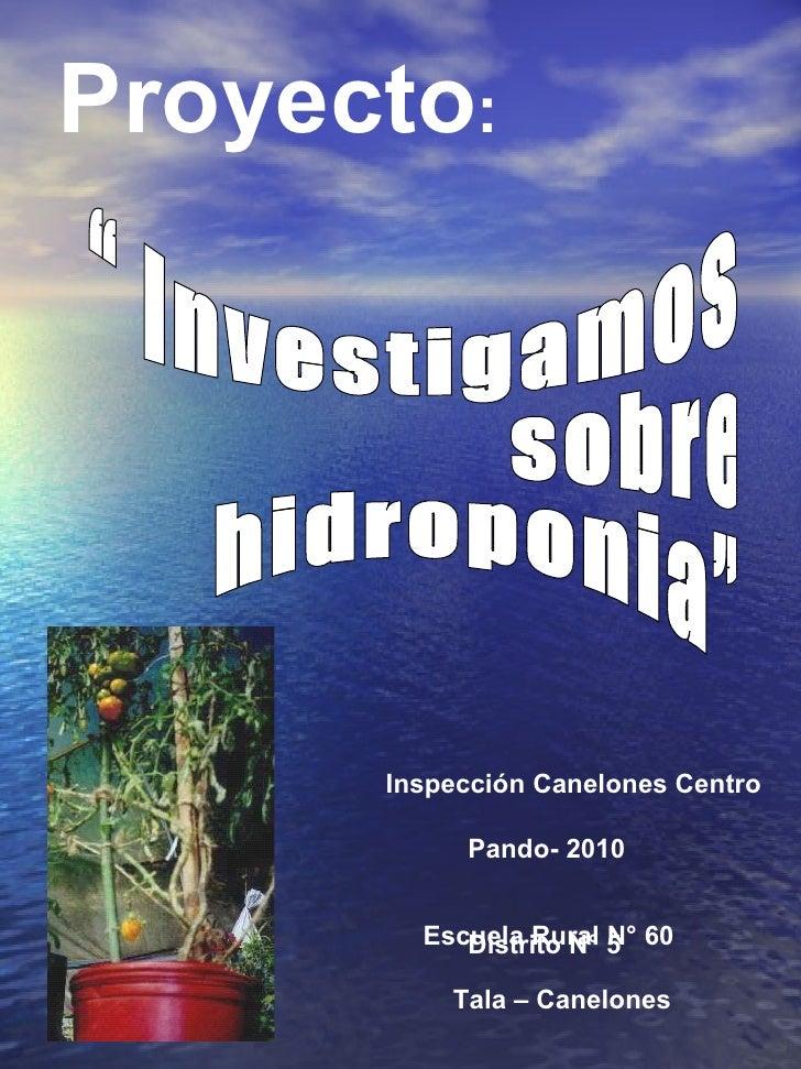 """Proyecto : Inspección Canelones Centro  Pando- 2010 Distrito N° 5 Escuela Rural N° 60 Tala – Canelones """" Investigamos  sob..."""