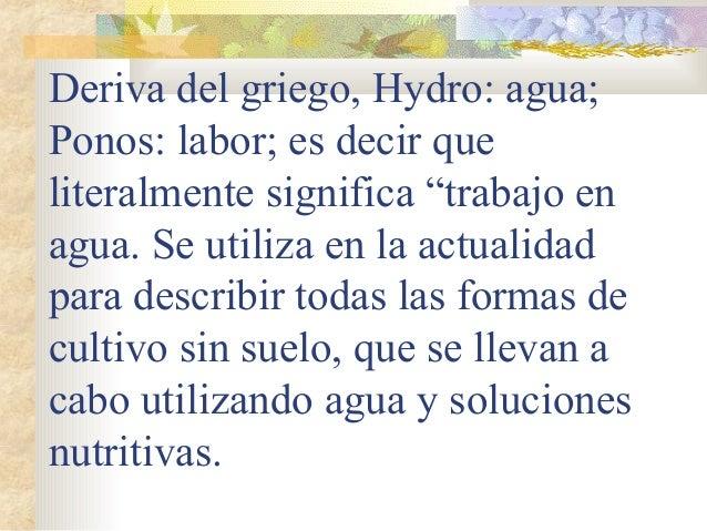 """Deriva del griego, Hydro: agua;Ponos: labor; es decir queliteralmente significa """"trabajo enagua. Se utiliza en la actualid..."""
