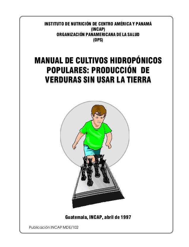 INSTITUTO DE NUTRICIÓN DE CENTRO AMÉRICA Y PANAMÁ (INCAP) ORGANIZACIÓN PANAMERICANA DE LA SALUD (OPS)  MANUAL DE CULTIVOS ...