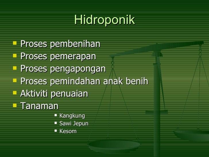 Hidroponik <ul><li>Proses pembenihan </li></ul><ul><li>Proses pemerapan </li></ul><ul><li>Proses pengapongan </li></ul><ul...