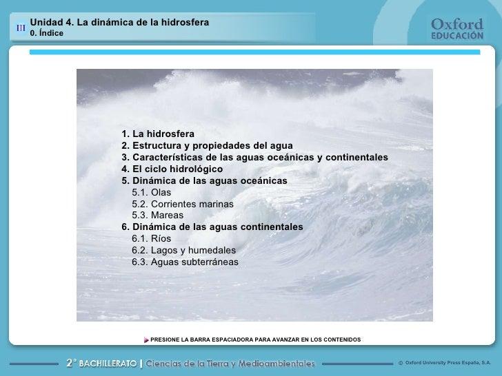 Unidad 4. La dinámica de la hidrosfera   0. Índice 1. La hidrosfera 2. Estructura y propiedades del agua 3. Característica...