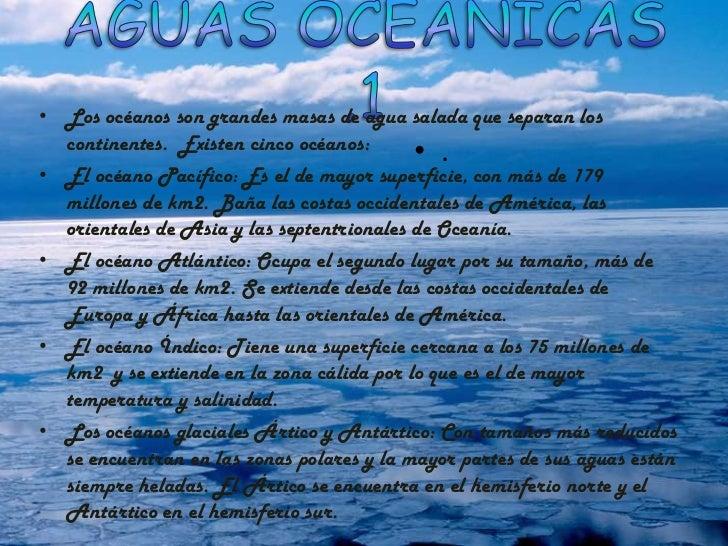 • Los océanos son grandes masas de agua salada que separan los  continentes. Existen cinco océanos:                       ...