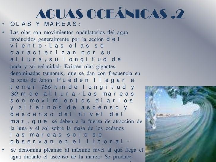 AGUAS OCEÁNICAS .2•   O L A S Y MA R E A S :•   Las olas son movimientos ondulatorios del agua    producidos generalmente ...