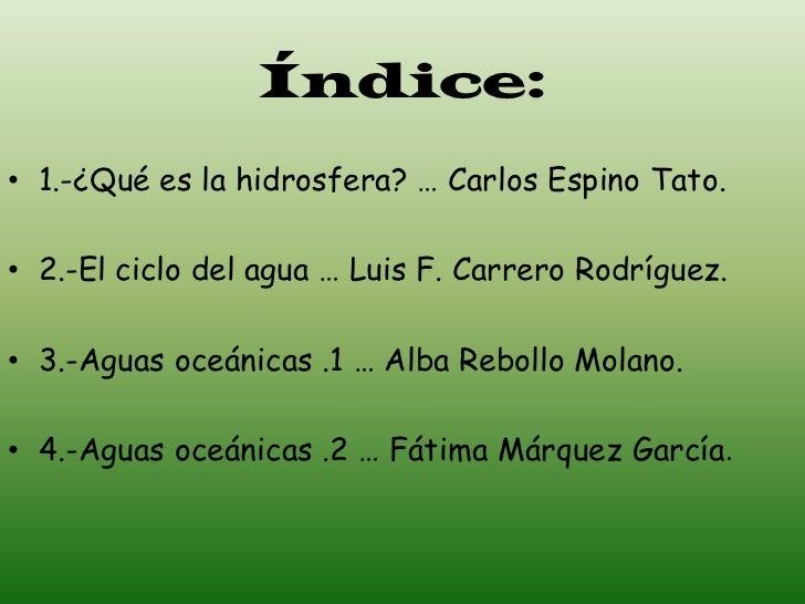 Índice:• 1.-¿Qué es la hidrosfera? … Carlos Espino Tato.• 2.-El ciclo del agua … Luis F. Carrero Rodríguez.• 3.-Aguas oceá...
