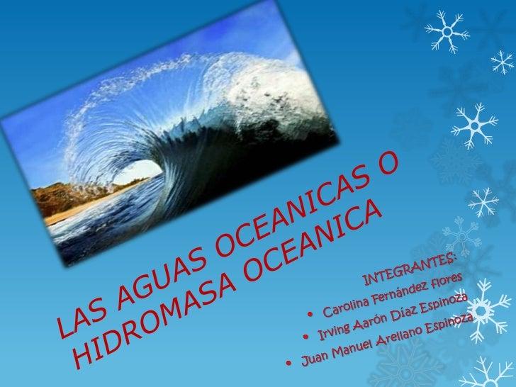 La hidromasa oceánica es el resultado  de la disolución de sales acumuladas  a lo largo de periodos geológicos y  Provenie...
