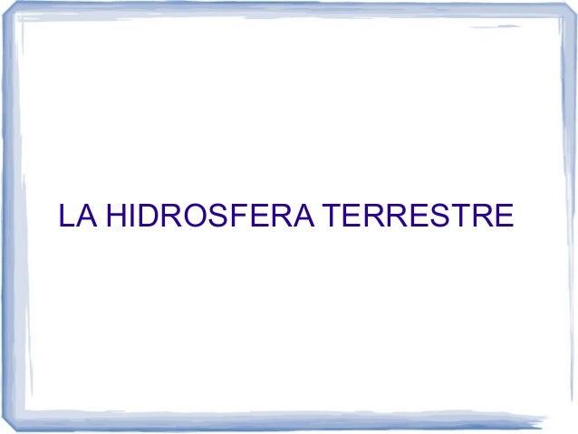 LA HIDROSFERA TERRESTRE