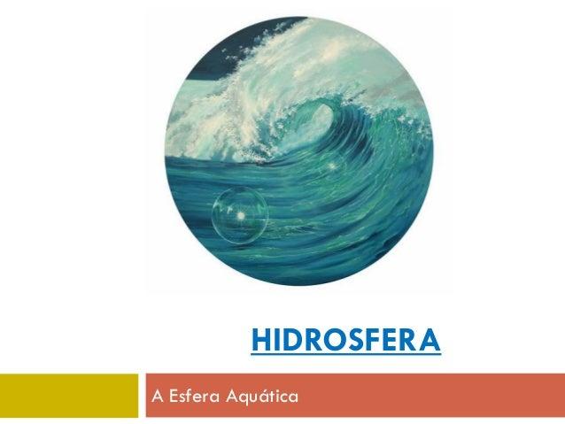 HIDROSFERA A Esfera Aquática