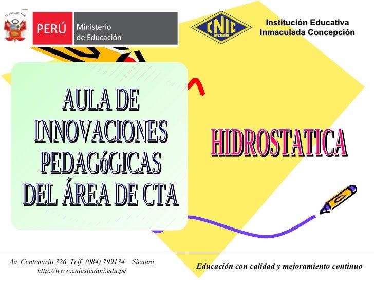 AULA DE INNOVACIONES PEDAGóGICAS DEL ÁREA DE CTA Institución Educativa Inmaculada Concepción Educación con calidad y mejor...
