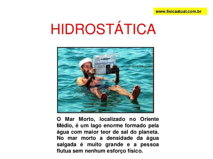 www.fisicaatual.com.br<br />HIDROSTÁTICA<br />O Mar Morto, localizado no Oriente Médio, é um lago enorme formado pela água...