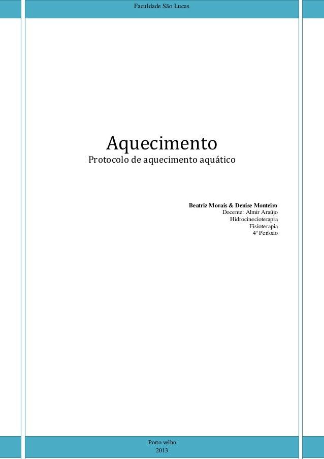 Faculdade São Lucas  Aquecimento  Protocolo de aquecimento aquático  Beatriz Morais & Denise Monteiro Docente: Almir Araúj...