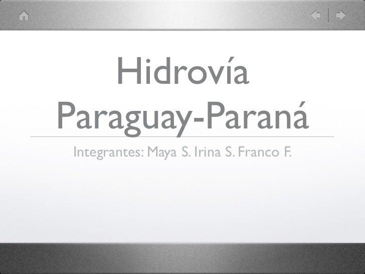HidrovíaParaguay-Paraná Integrantes: Maya S. Irina S. Franco F.