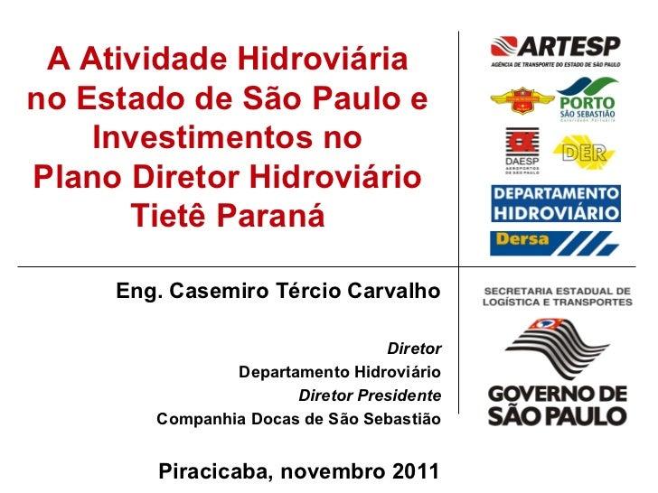A Atividade Hidroviáriano Estado de São Paulo e    Investimentos noPlano Diretor Hidroviário      Tietê Paraná     Eng. Ca...