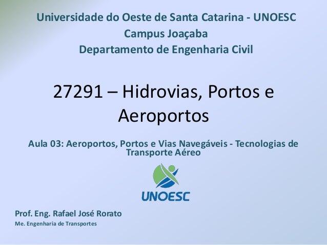 27291 – Hidrovias, Portos e Aeroportos Aula 03: Aeroportos, Portos e Vias Navegáveis - Tecnologias de Transporte Aéreo Pro...