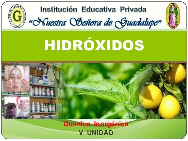 Química Inorgánica V UNIDAD HIDRÓXIDOS