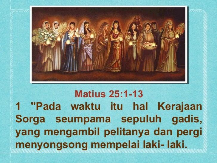 """Matius 25:1-131 """"Pada waktu itu hal KerajaanSorga seumpama sepuluh gadis,yang mengambil pelitanya dan pergimenyongsong mem..."""
